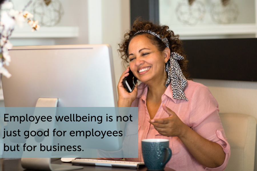 Employee wellbeing is not just good for employees but for business.