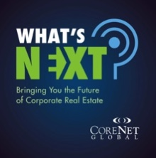 What's Next? podcast from CoreNet Global and Tim Venable