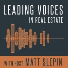 Leading Voices in Real Estate podcast, with Matt Slepin