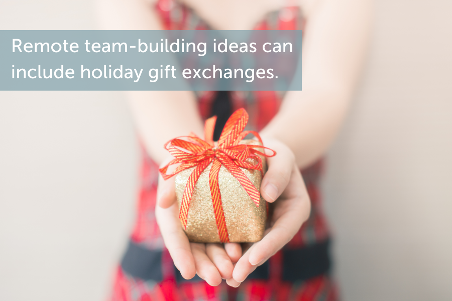 Remote team-building ideas can include holiday gift exchanges.