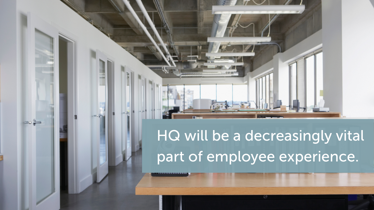 HQ will be a decreasingly vital part of employee experience