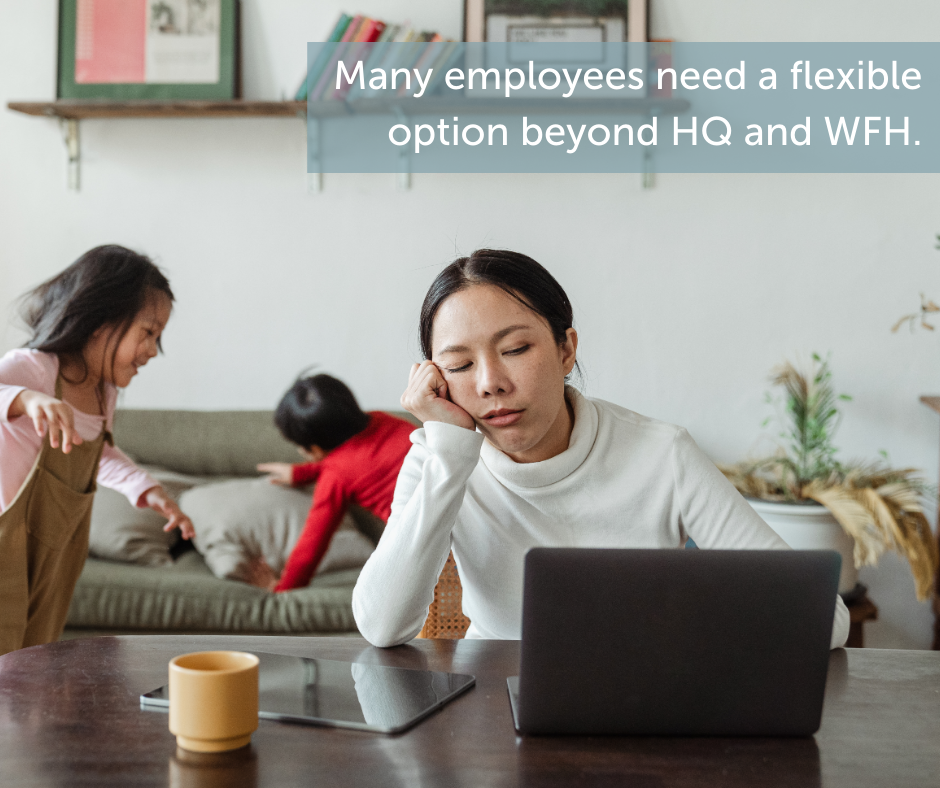Many employees need a flexible option beyond HQ and WFH