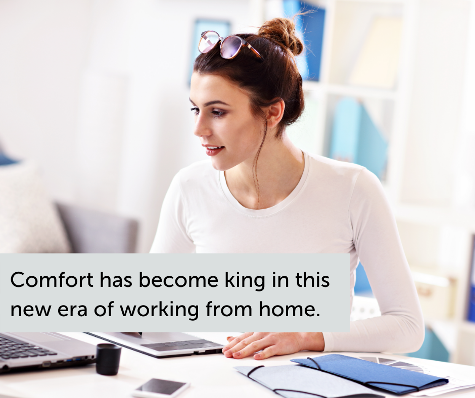 Comfort has become king in this new era of working from home