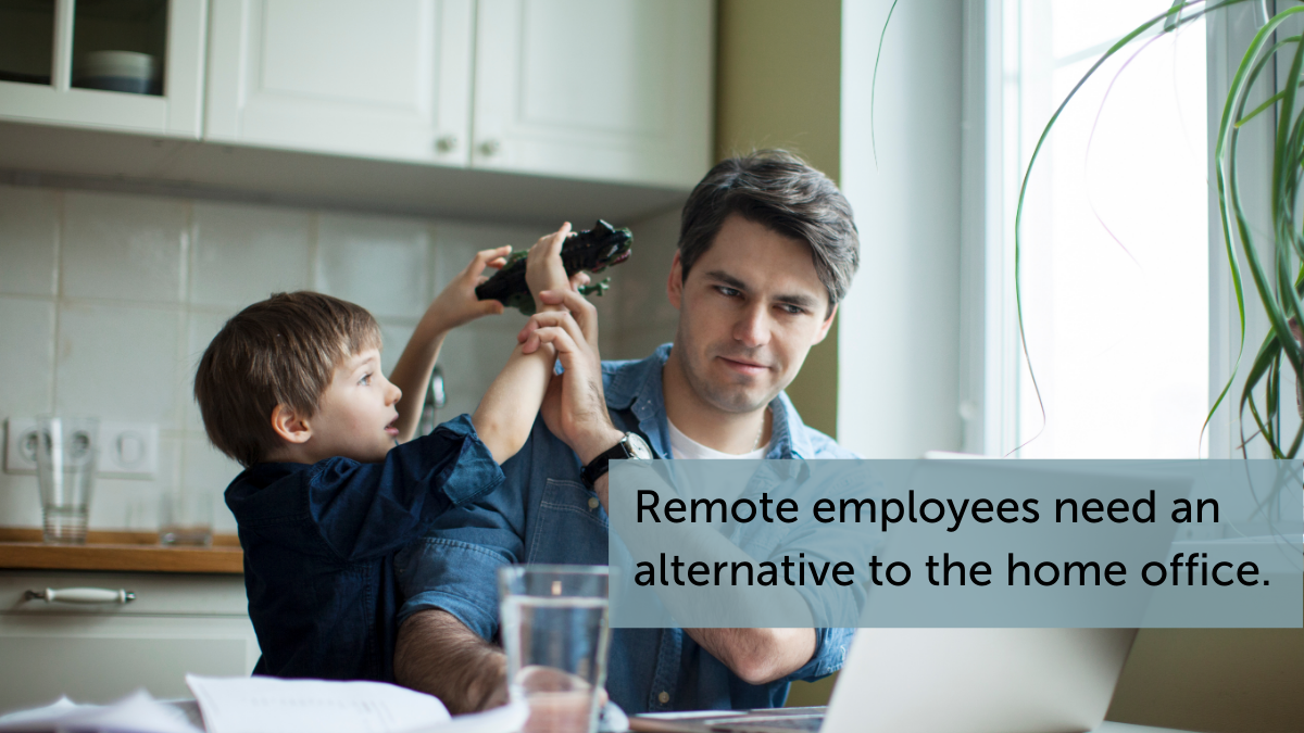 Remote employees need an alternative to the home office